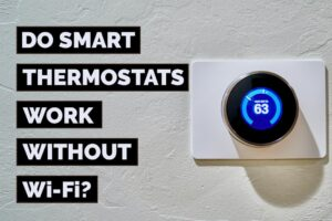 Do Smart Thermostats Work Without Wi-Fi? | 5 Troubleshooting Steps!