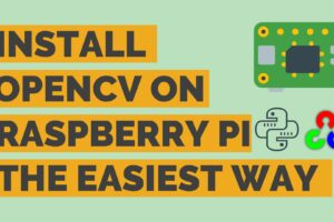 Easiest Way To Install OpenCV On Raspberry Pi | Step By Step Guide!