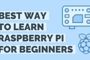 Best Way To Learn Raspberry Pi: How To Learn Raspberry Pi For Beginners?