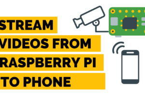 How To Stream Video From Raspberry Pi To Your Phone?