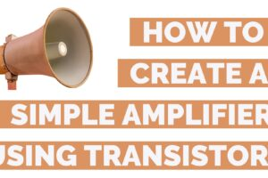 How To Make A Simple Amplifier With Transistor?   With Circuit Diagram